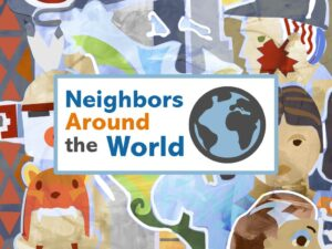 Neighbors Around the World Summer Sermon Series