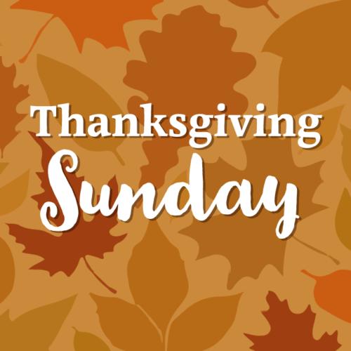 Thanksgiving Sunday ~ Nov. 24