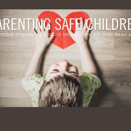 Parenting Safe Children Workshop - Online Course
