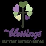 blessings summer sermon series at Wellshire Church in Denver