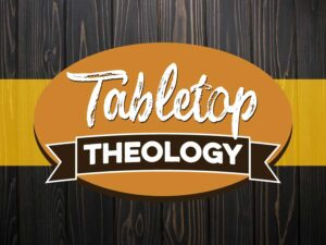 Tabletop Theology with Doctor Bell