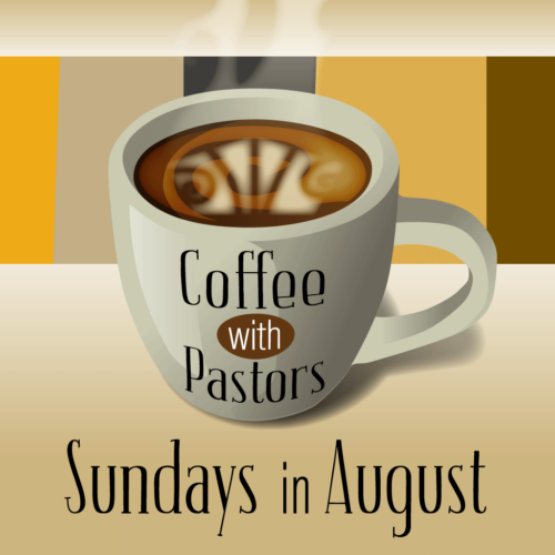 Virtual Coffee With Pastors ~ Sunday After Worship