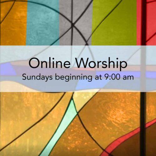 Worship Online: Sunday at 9:00  am